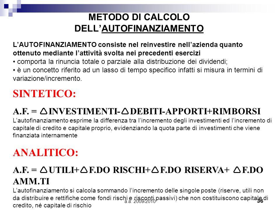 a.a. 2009/201036 METODO DI CALCOLO DELLAUTOFINANZIAMENTO SINTETICO: A.F. = INVESTIMENTI- DEBITI-APPORTI+RIMBORSI Lautofinanziamento esprime la differe