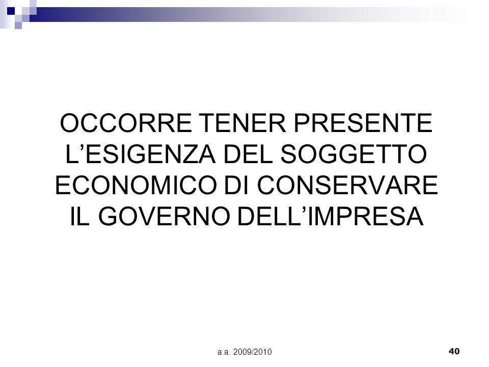 a.a. 2009/201040 OCCORRE TENER PRESENTE LESIGENZA DEL SOGGETTO ECONOMICO DI CONSERVARE IL GOVERNO DELLIMPRESA
