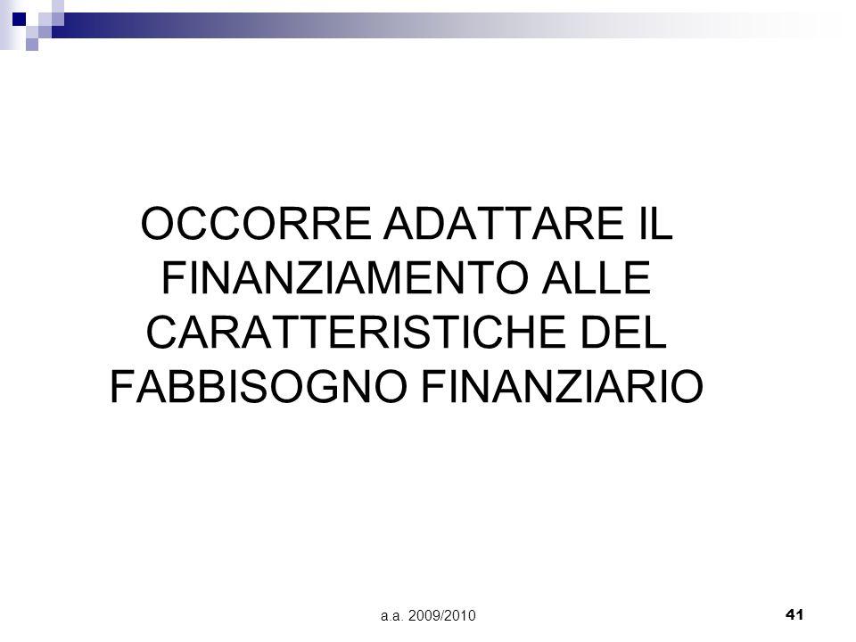 a.a. 2009/201041 OCCORRE ADATTARE IL FINANZIAMENTO ALLE CARATTERISTICHE DEL FABBISOGNO FINANZIARIO
