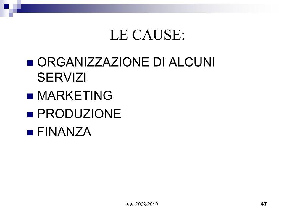 a.a. 2009/201047 ORGANIZZAZIONE DI ALCUNI SERVIZI MARKETING PRODUZIONE FINANZA LE CAUSE: