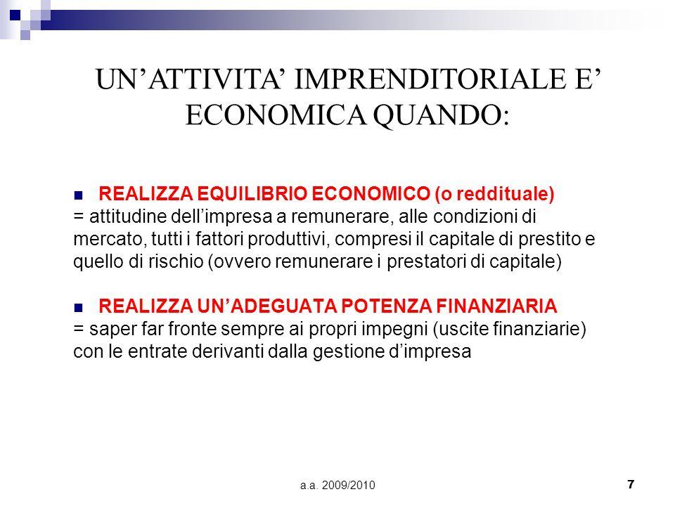 a.a. 2009/20107 REALIZZA EQUILIBRIO ECONOMICO (o reddituale) = attitudine dellimpresa a remunerare, alle condizioni di mercato, tutti i fattori produt