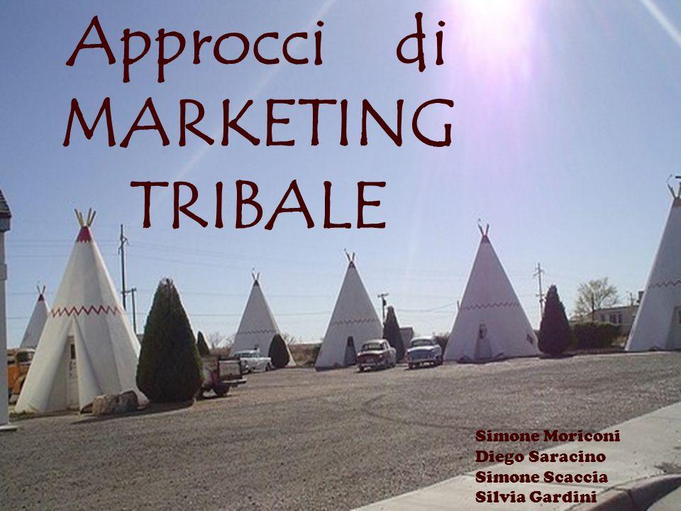 Approcci di MARKETING TRIBALE Simone Moriconi Diego Saracino Simone Scaccia Silvia Gardini