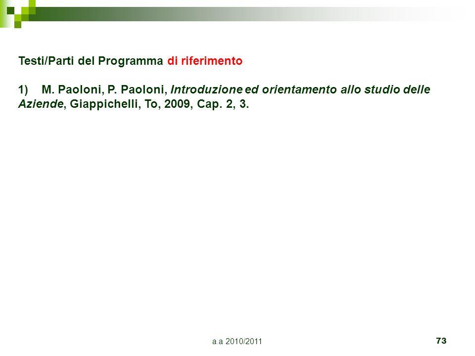 a.a 2010/2011 73 Testi/Parti del Programma di riferimento 1)M. Paoloni, P. Paoloni, Introduzione ed orientamento allo studio delle Aziende, Giappichel