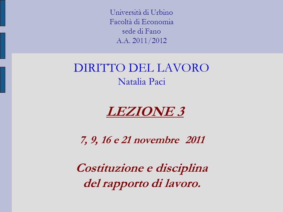 Università di Urbino Facoltà di Economia sede di Fano A.A. 2011/2012 DIRITTO DEL LAVORO Natalia Paci LEZIONE 3 7, 9, 16 e 21 novembre 2011 Costituzion