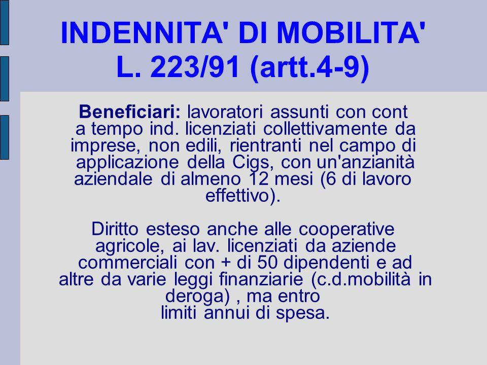 INDENNITA' DI MOBILITA' L. 223/91 (artt.4-9) Beneficiari: lavoratori assunti con cont a tempo ind. licenziati collettivamente da imprese, non edili, r