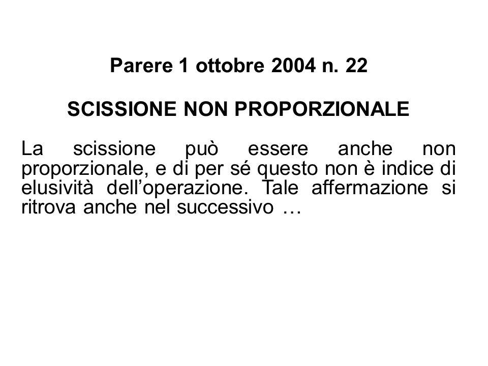 Parere 1 ottobre 2004 n. 22 SCISSIONE NON PROPORZIONALE La scissione può essere anche non proporzionale, e di per sé questo non è indice di elusività