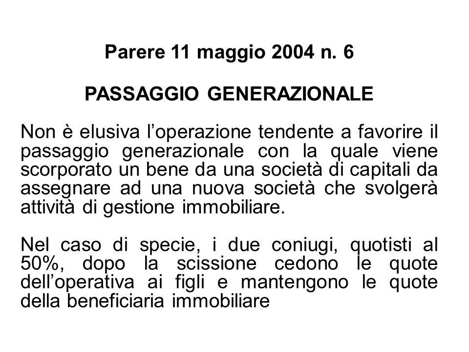 Parere 11 maggio 2004 n. 6 PASSAGGIO GENERAZIONALE Non è elusiva loperazione tendente a favorire il passaggio generazionale con la quale viene scorpor