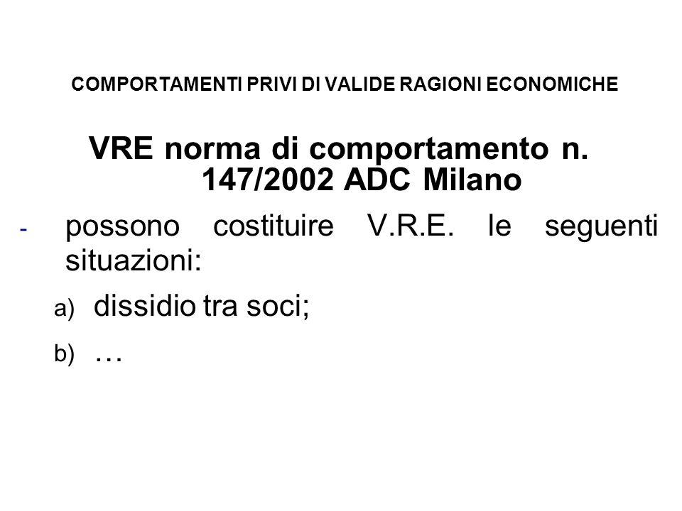 COMPORTAMENTI PRIVI DI VALIDE RAGIONI ECONOMICHE VRE norma di comportamento n. 147/2002 ADC Milano - possono costituire V.R.E. le seguenti situazioni: