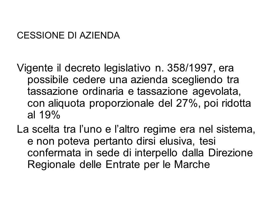 CESSIONE DI AZIENDA Vigente il decreto legislativo n. 358/1997, era possibile cedere una azienda scegliendo tra tassazione ordinaria e tassazione agev