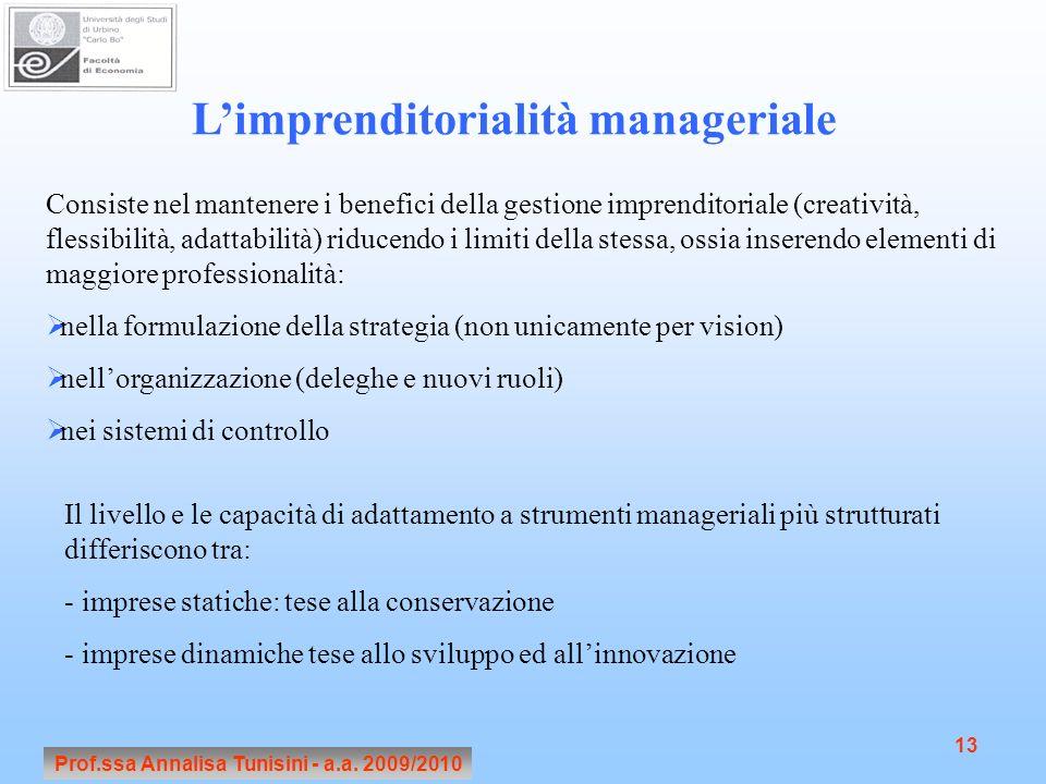 Prof.ssa Annalisa Tunisini - a.a. 2009/2010 13 Limprenditorialità manageriale Consiste nel mantenere i benefici della gestione imprenditoriale (creati