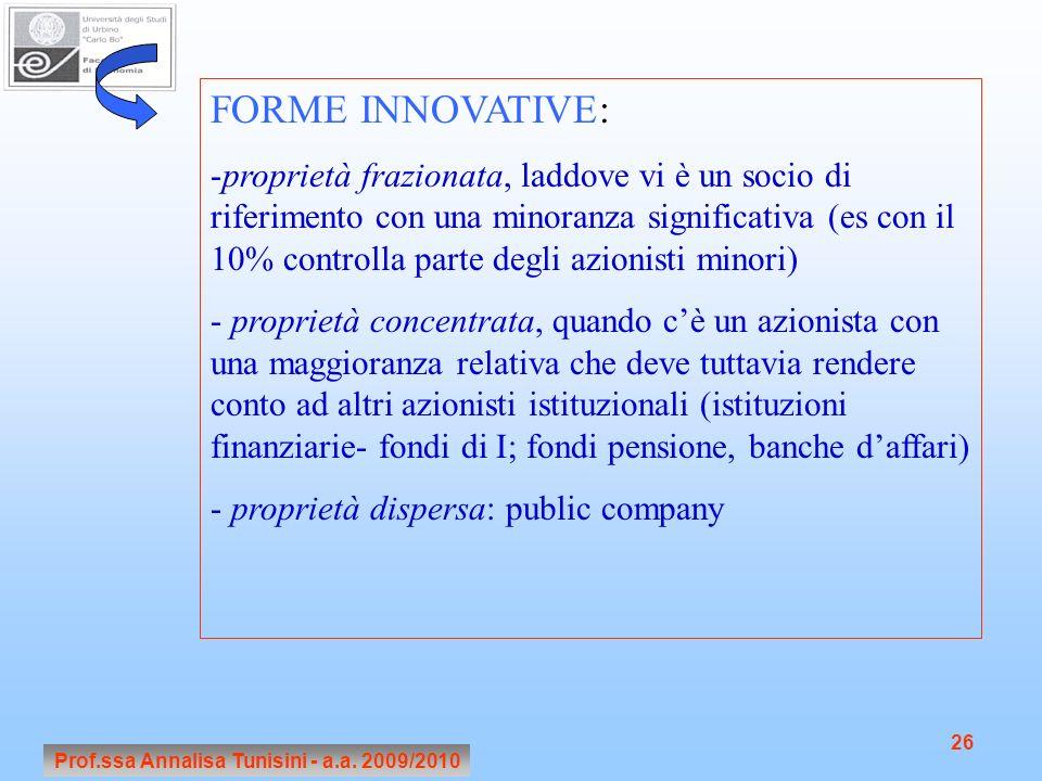 Prof.ssa Annalisa Tunisini - a.a. 2009/2010 26 FORME INNOVATIVE: -proprietà frazionata, laddove vi è un socio di riferimento con una minoranza signifi