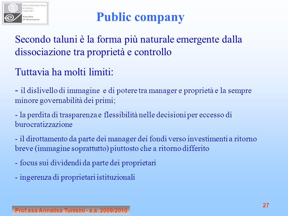 Prof.ssa Annalisa Tunisini - a.a. 2009/2010 27 Public company Secondo taluni è la forma più naturale emergente dalla dissociazione tra proprietà e con