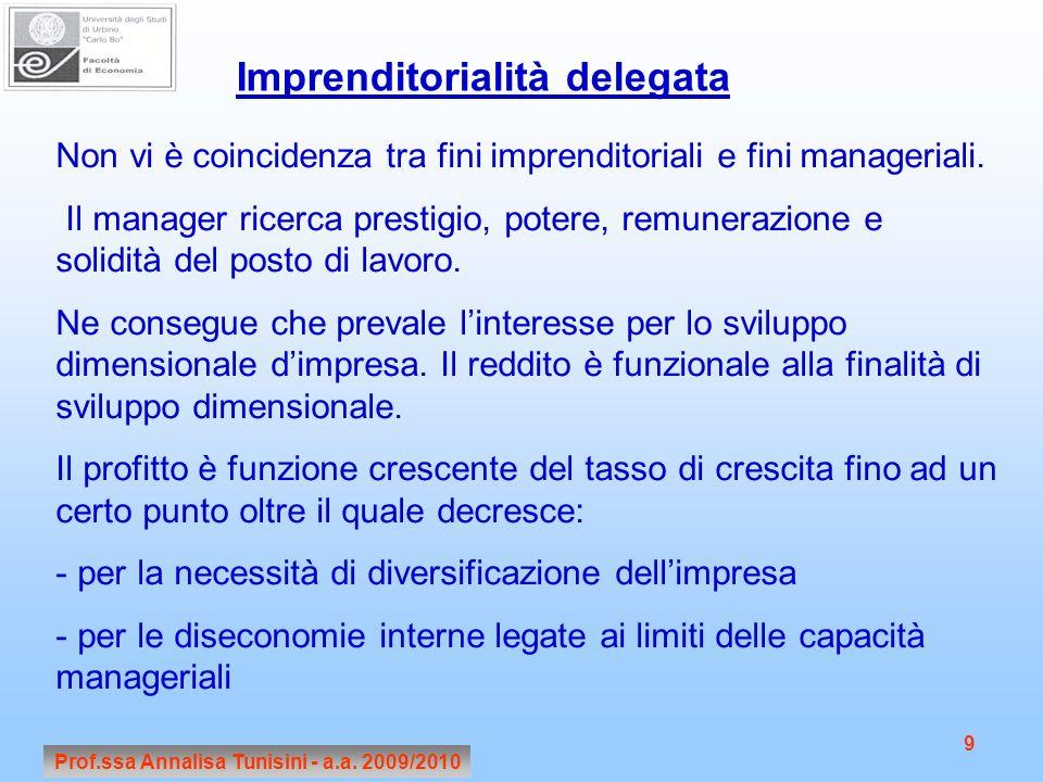Prof.ssa Annalisa Tunisini - a.a. 2009/2010 9 Imprenditorialità delegata Non vi è coincidenza tra fini imprenditoriali e fini manageriali. Il manager