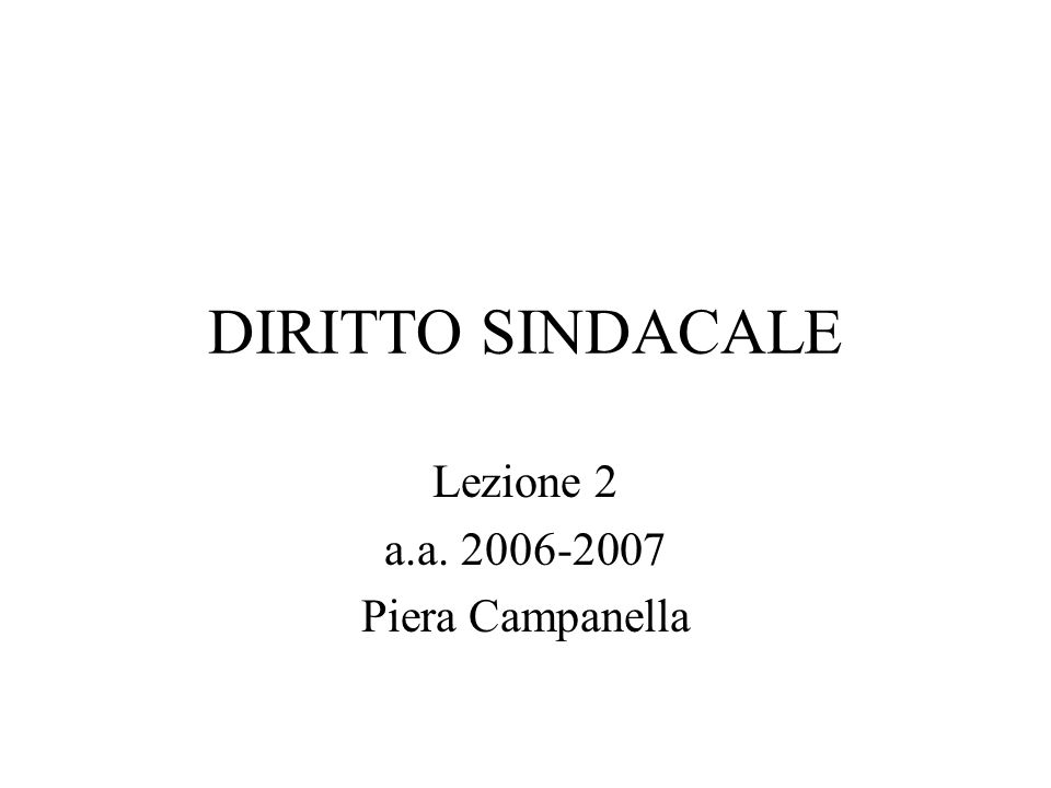 DIRITTO SINDACALE Lezione 2 a.a. 2006-2007 Piera Campanella