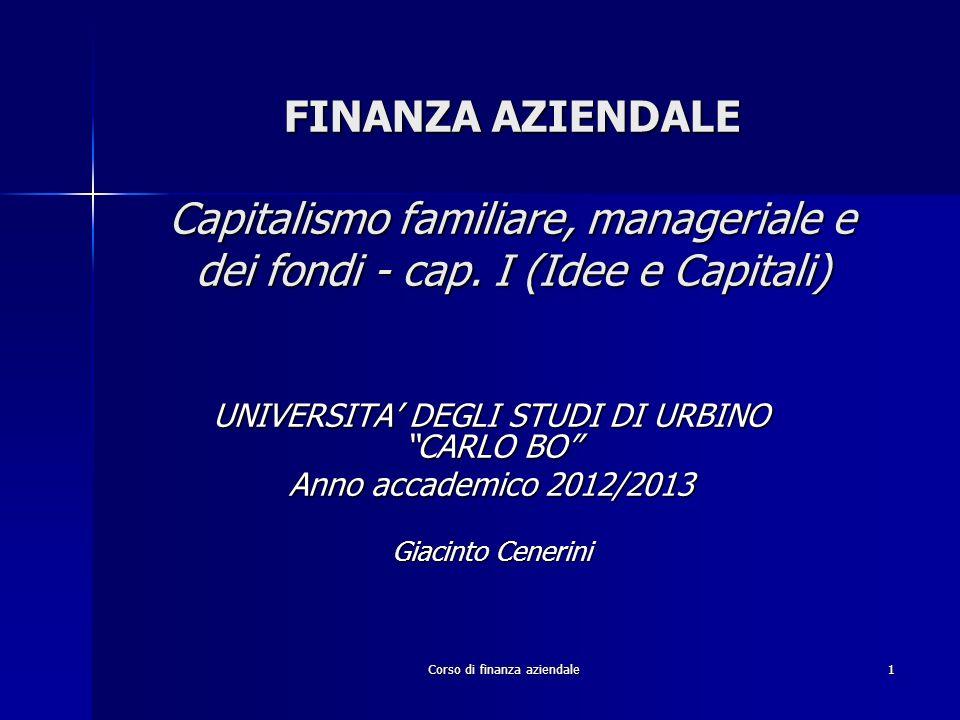 Corso di finanza aziendale1 FINANZA AZIENDALE Capitalismo familiare, manageriale e dei fondi - cap. I (Idee e Capitali) UNIVERSITA DEGLI STUDI DI URBI