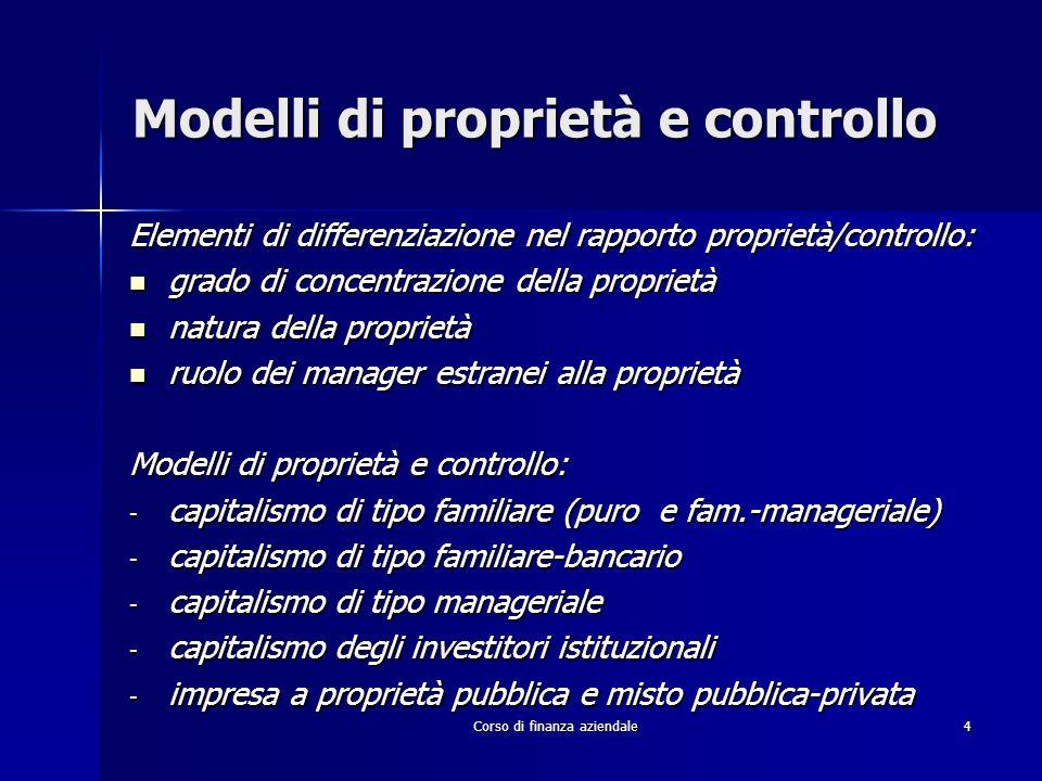 Corso di finanza aziendale4 Modelli di proprietà e controllo Elementi di differenziazione nel rapporto proprietà/controllo: grado di concentrazione de