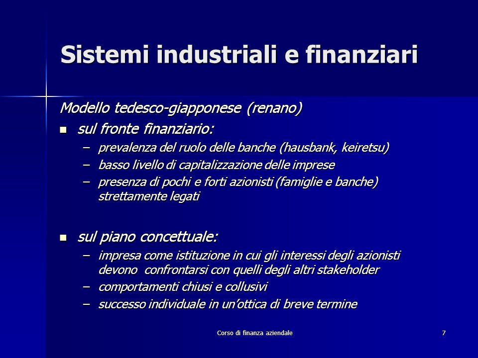 Corso di finanza aziendale7 Sistemi industriali e finanziari Modello tedesco-giapponese (renano) sul fronte finanziario: sul fronte finanziario: –prev