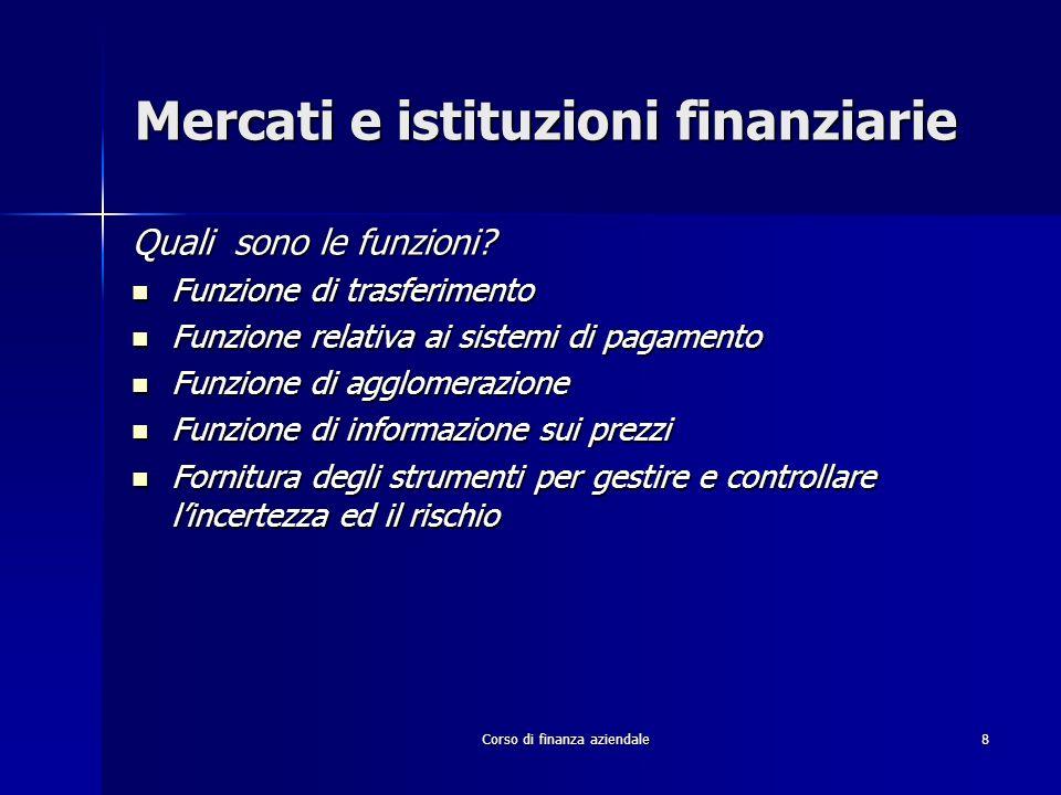 Corso di finanza aziendale8 Mercati e istituzioni finanziarie Quali sono le funzioni? Funzione di trasferimento Funzione di trasferimento Funzione rel