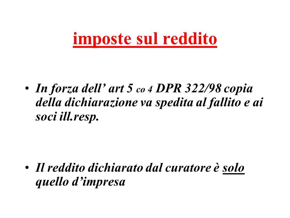 imposte sul reddito In forza dell art 5 co 4 DPR 322/98 copia della dichiarazione va spedita al fallito e ai soci ill.resp.