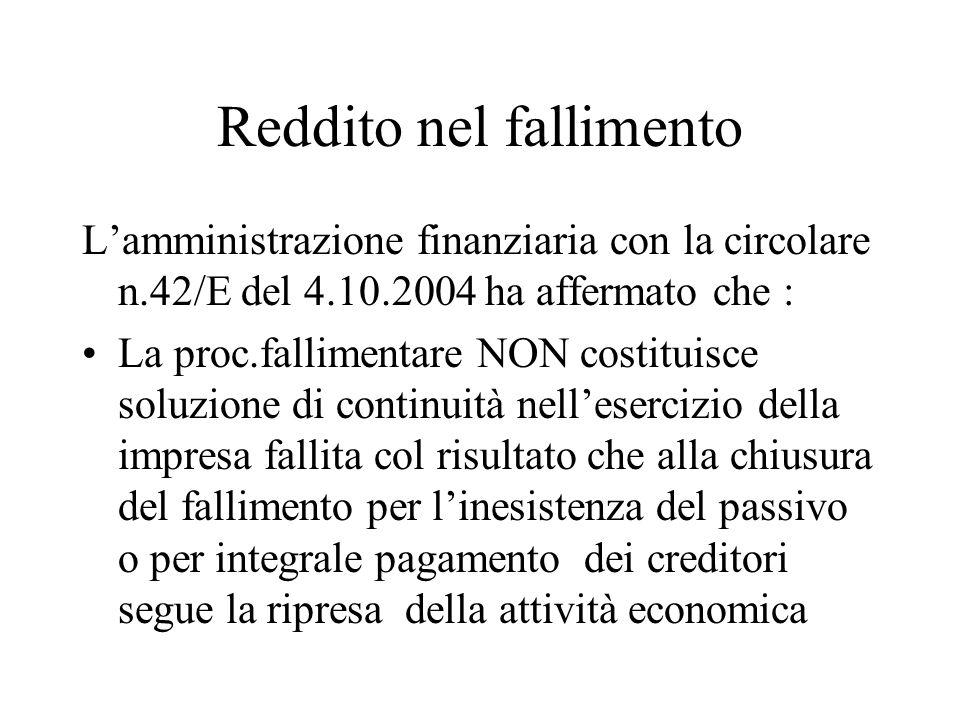 Reddito nel fallimento Lamministrazione finanziaria con la circolare n.42/E del 4.10.2004 ha affermato che : La proc.fallimentare NON costituisce solu