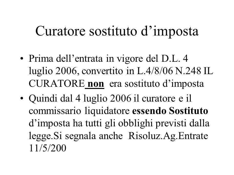 Curatore sostituto dimposta Prima dellentrata in vigore del D.L. 4 luglio 2006, convertito in L.4/8/06 N.248 IL CURATORE non era sostituto dimposta Qu