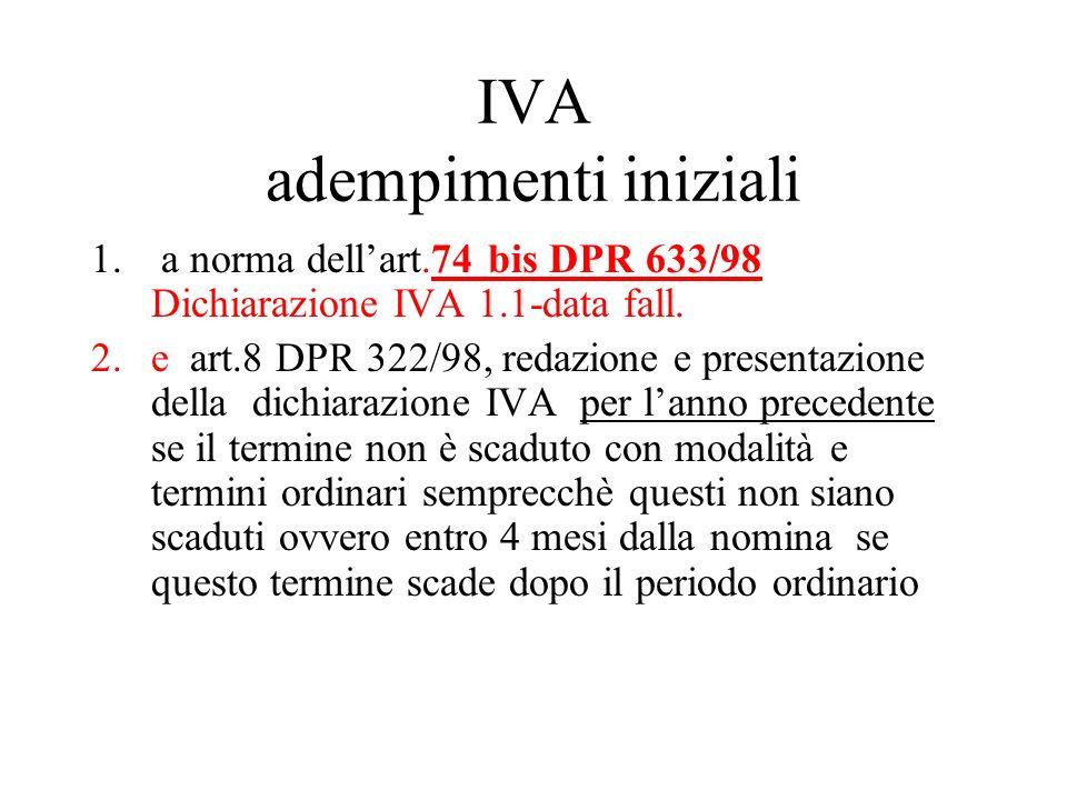 IVA adempimenti iniziali 1. a norma dellart.74 bis DPR 633/98 Dichiarazione IVA 1.1-data fall. 2.e art.8 DPR 322/98, redazione e presentazione della d