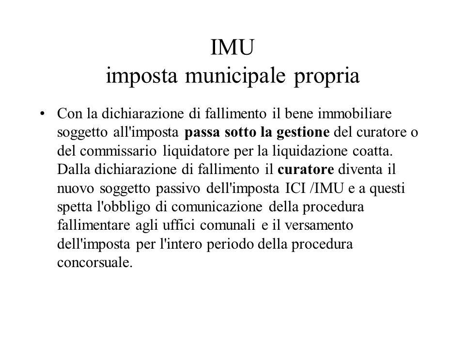 IMU imposta municipale propria Con la dichiarazione di fallimento il bene immobiliare soggetto all imposta passa sotto la gestione del curatore o del commissario liquidatore per la liquidazione coatta.