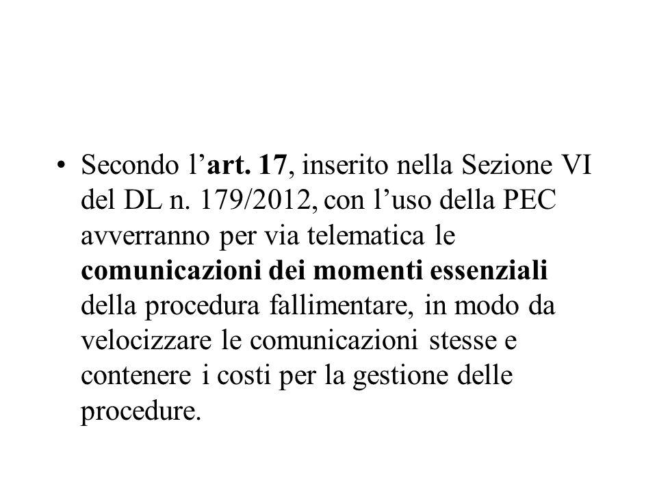 Secondo lart. 17, inserito nella Sezione VI del DL n. 179/2012, con luso della PEC avverranno per via telematica le comunicazioni dei momenti essenzia