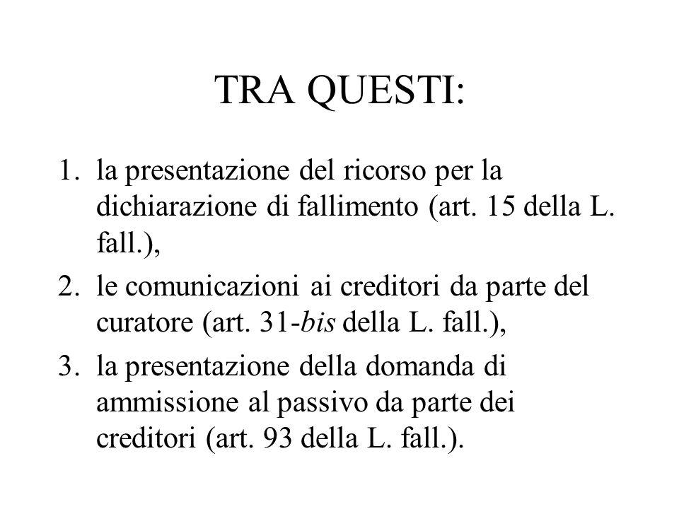 TRA QUESTI: 1.la presentazione del ricorso per la dichiarazione di fallimento (art. 15 della L. fall.), 2.le comunicazioni ai creditori da parte del c