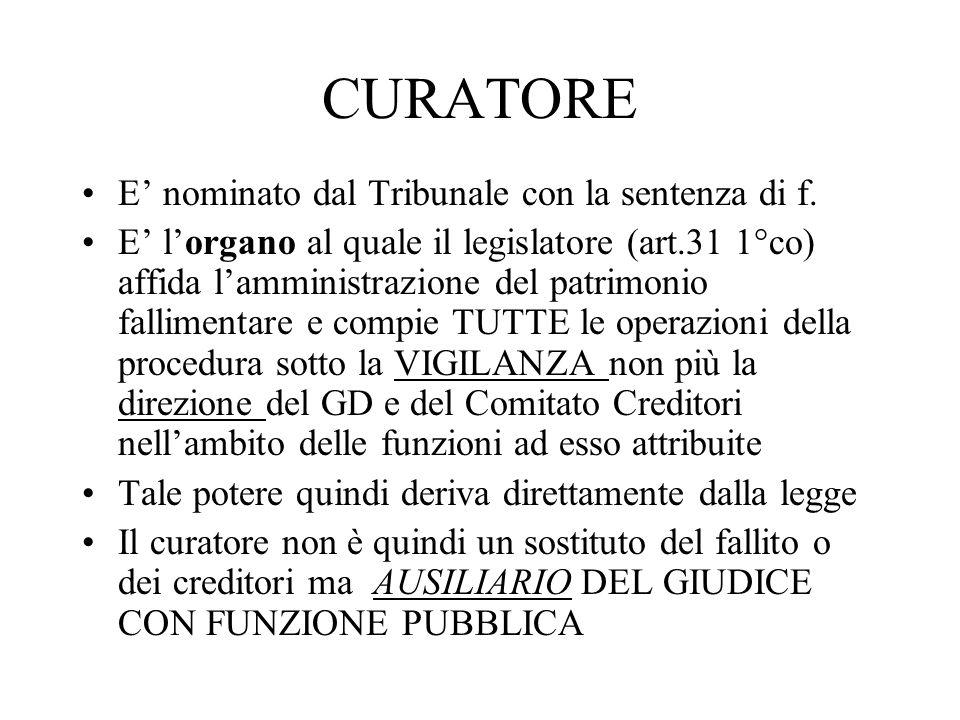 CURATORE E nominato dal Tribunale con la sentenza di f. E lorgano al quale il legislatore (art.31 1°co) affida lamministrazione del patrimonio fallime