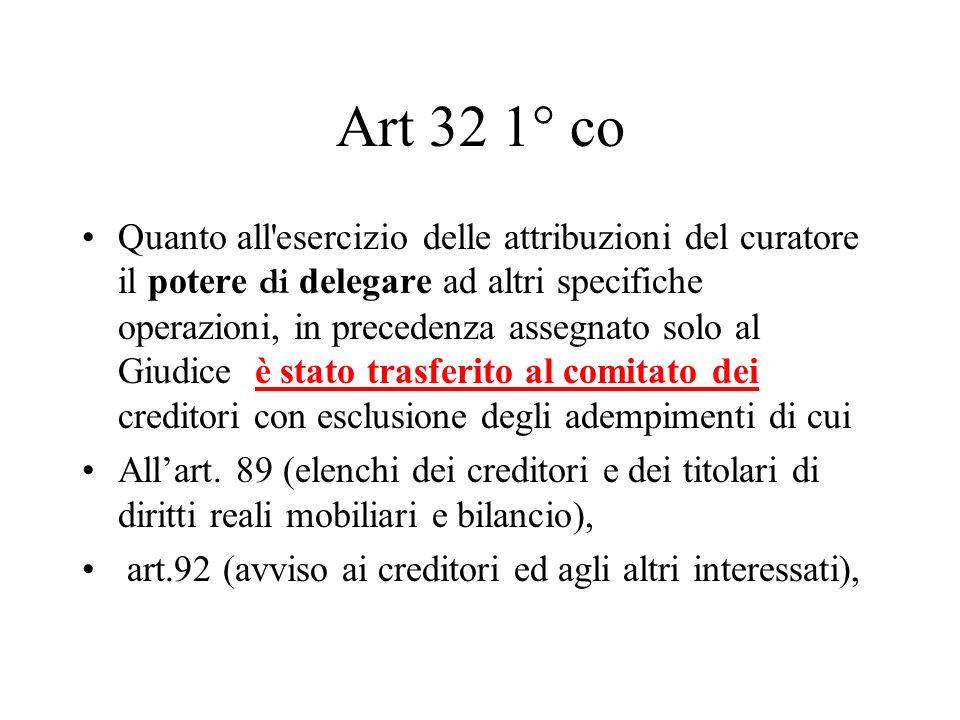 Art 32 1° co Quanto all'esercizio delle attribuzioni del curatore il potere di delegare ad altri specifiche operazioni, in precedenza assegnato solo a