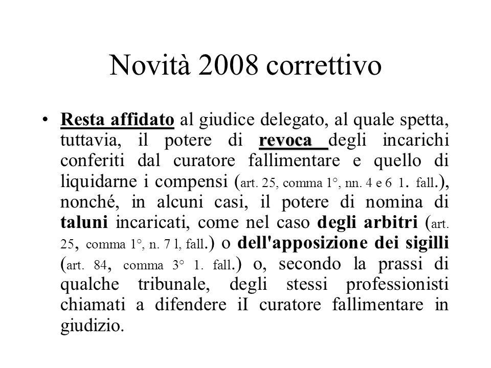 Novità 2008 correttivo revocaResta affidato al giudice delegato, al quale spetta, tuttavia, il potere di revoca degli incarichi conferiti dal curatore