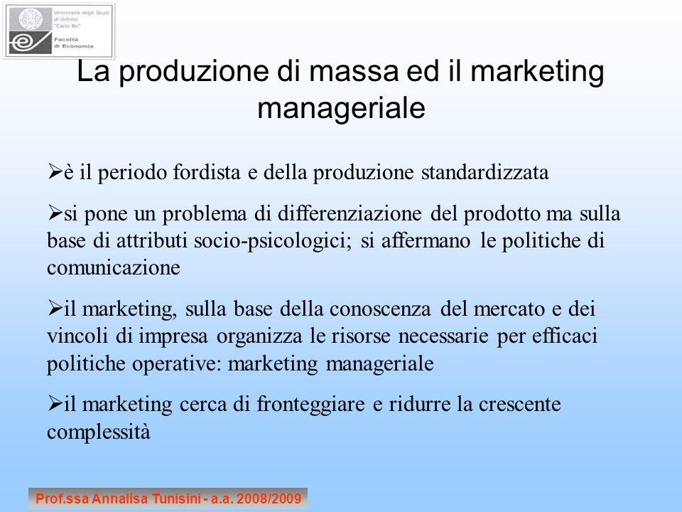 Prof.ssa Annalisa Tunisini - a.a. 2008/2009 La produzione di massa ed il marketing manageriale è il periodo fordista e della produzione standardizzata
