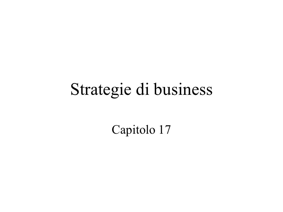 Strategie di business Capitolo 17