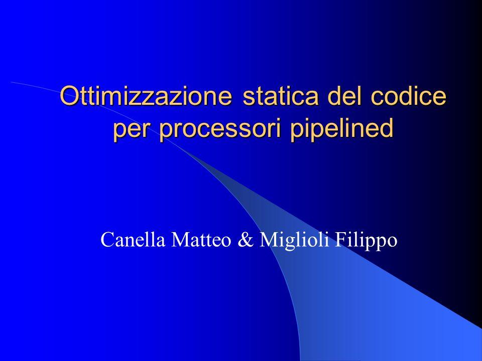 Ottimizzazione statica del codice per processori pipelined Canella Matteo & Miglioli Filippo