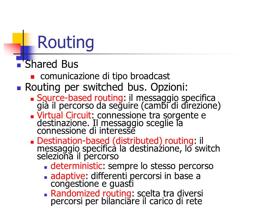 Routing Shared Bus comunicazione di tipo broadcast Routing per switched bus. Opzioni: Source-based routing: il messaggio specifica già il percorso da