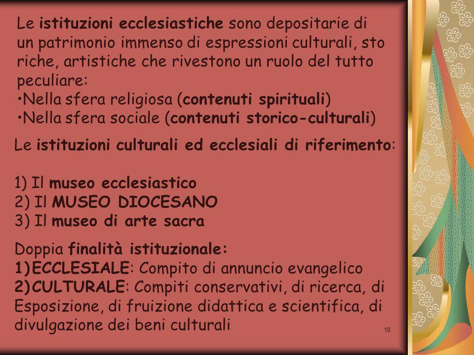 18 Le istituzioni ecclesiastiche sono depositarie di un patrimonio immenso di espressioni culturali, sto riche, artistiche che rivestono un ruolo del