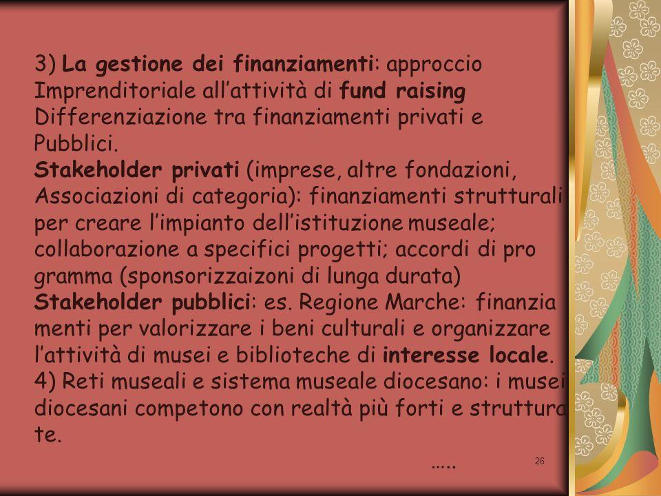 26 3) La gestione dei finanziamenti: approccio Imprenditoriale allattività di fund raising Differenziazione tra finanziamenti privati e Pubblici. Stak