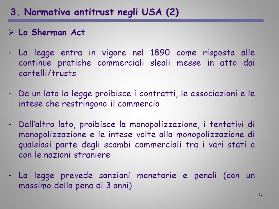 13 Lo Sherman Act -La legge entra in vigore nel 1890 come risposta alle continue pratiche commerciali sleali messe in atto dai cartelli/trusts -Da un