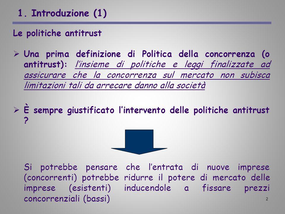 2 1. Introduzione (1) Le politiche antitrust Una prima definizione di Politica della concorrenza (o antitrust): linsieme di politiche e leggi finalizz