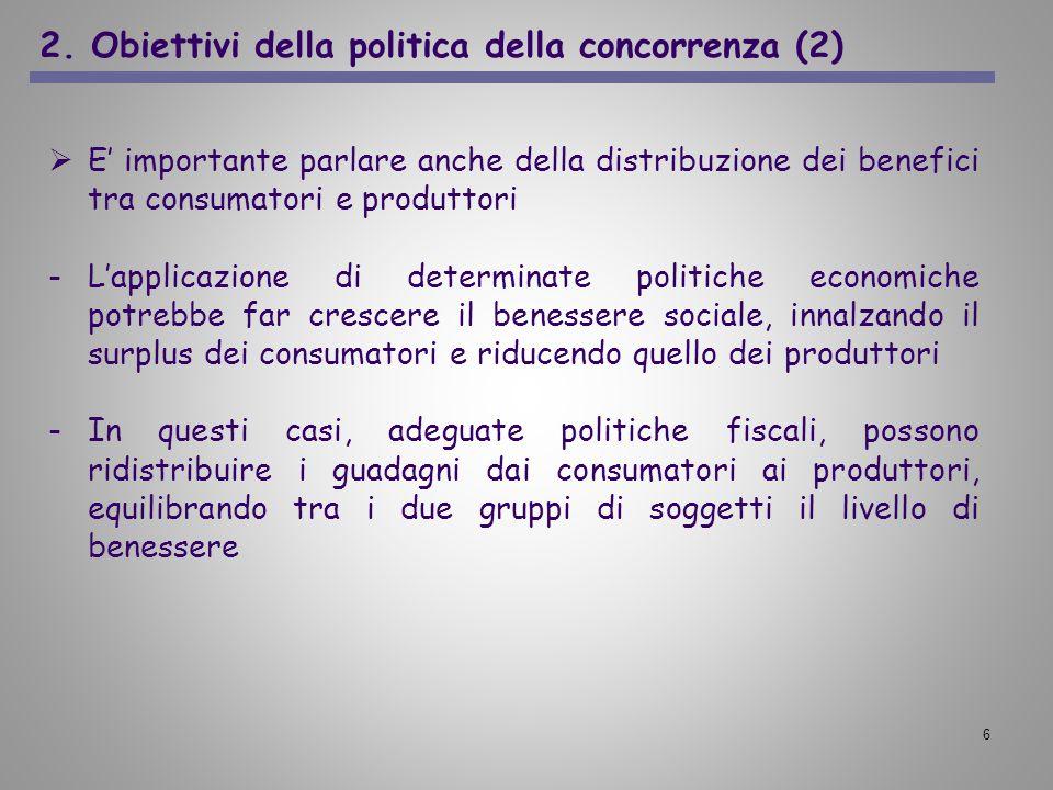 6 2. Obiettivi della politica della concorrenza (2) E importante parlare anche della distribuzione dei benefici tra consumatori e produttori -Lapplica