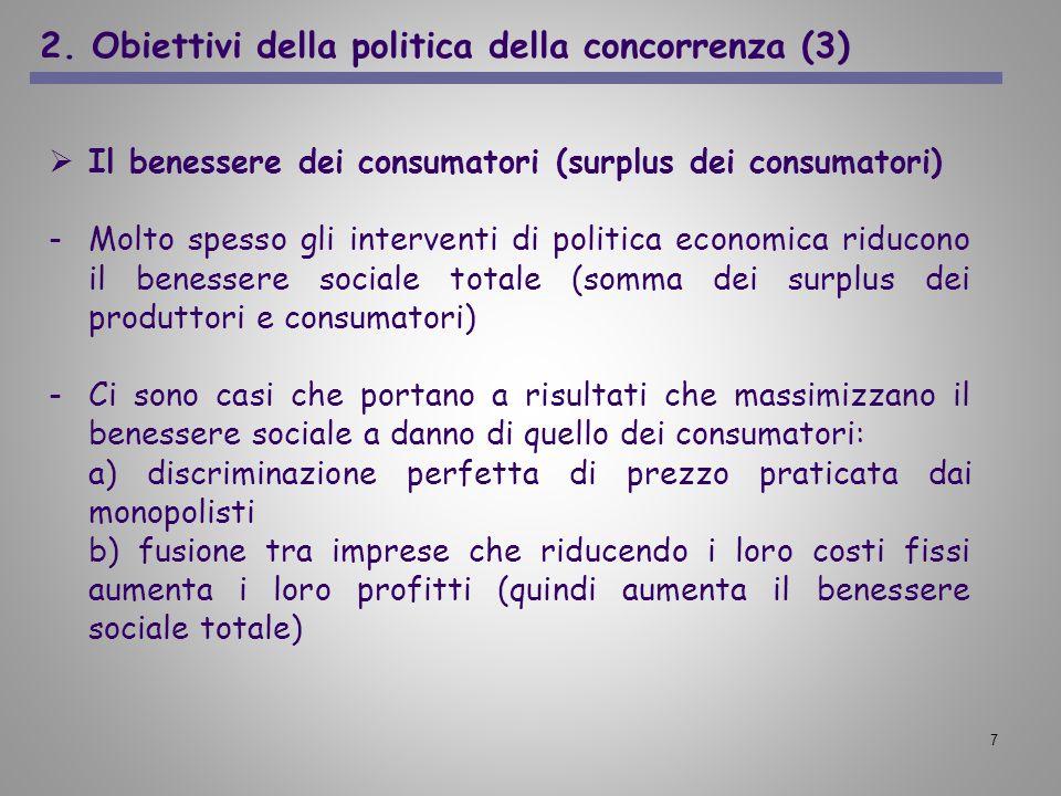 7 2. Obiettivi della politica della concorrenza (3) Il benessere dei consumatori (surplus dei consumatori) -Molto spesso gli interventi di politica ec