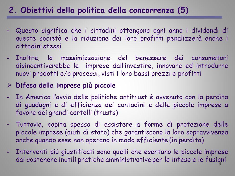 9 2. Obiettivi della politica della concorrenza (5) -Questo significa che i cittadini ottengono ogni anno i dividendi di queste società e la riduzione
