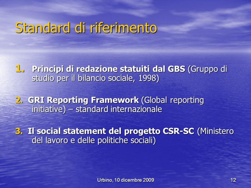 Urbino, 10 dicembre 200912 Standard di riferimento 1. Principi di redazione statuiti dal GBS (Gruppo di studio per il bilancio sociale, 1998) 2. GRI R