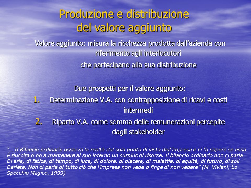 Produzione e distribuzione del valore aggiunto Valore aggiunto: misura la ricchezza prodotta dallazienda con riferimento agli interlocutori che partec