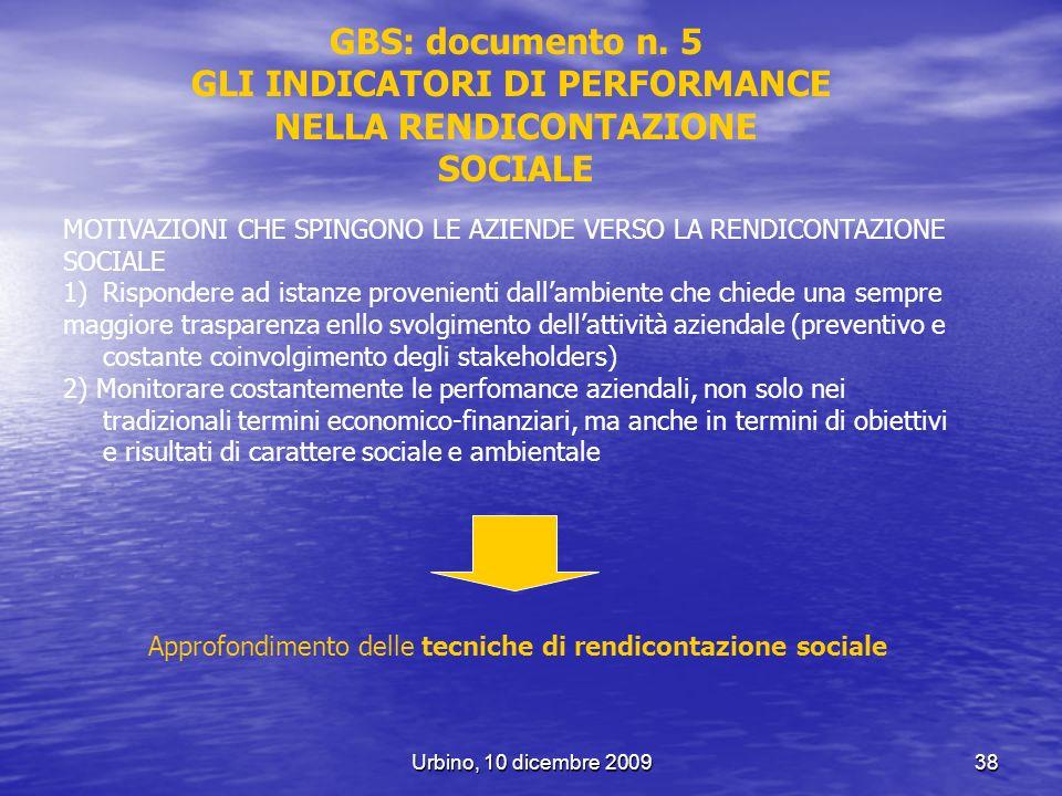 Urbino, 10 dicembre 200938 GBS: documento n. 5 GLI INDICATORI DI PERFORMANCE NELLA RENDICONTAZIONE SOCIALE MOTIVAZIONI CHE SPINGONO LE AZIENDE VERSO L