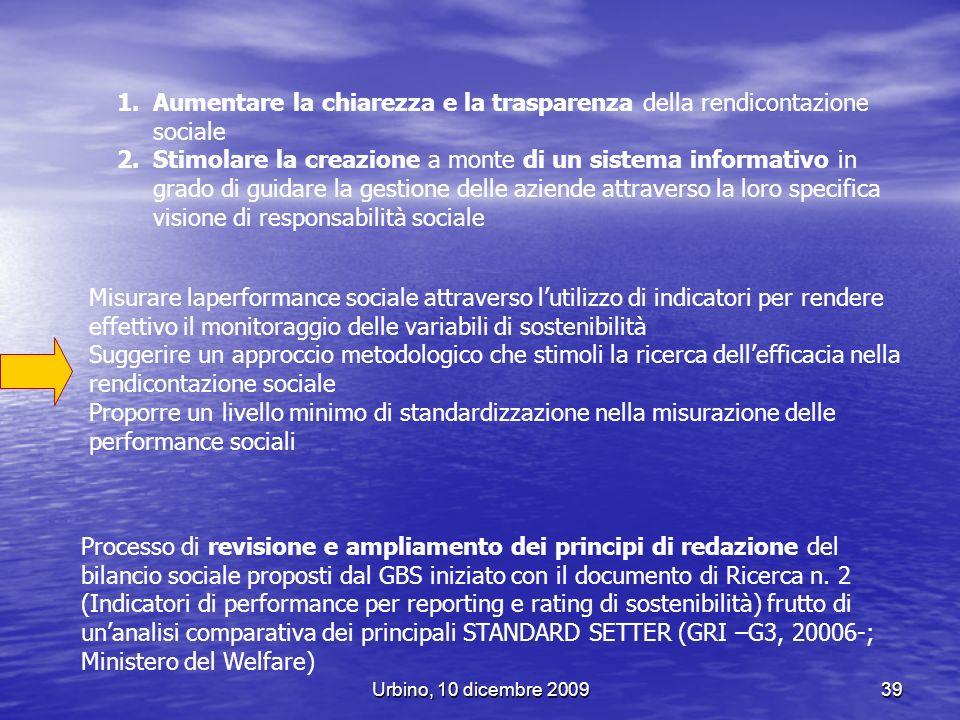 Urbino, 10 dicembre 200939 1.Aumentare la chiarezza e la trasparenza della rendicontazione sociale 2.Stimolare la creazione a monte di un sistema info