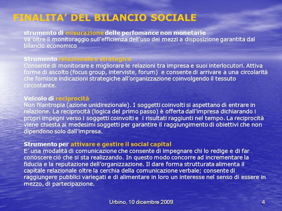 Urbino, 10 dicembre 20094 FINALITA DEL BILANCIO SOCIALE strumento di misurazione delle perfomance non monetarie Va oltre il monitoraggio sullefficienz