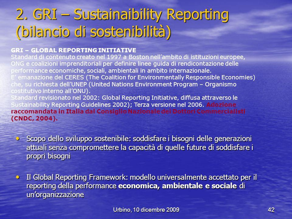 Urbino, 10 dicembre 200942 2. GRI – Sustainaibility Reporting (bilancio di sostenibilità) Scopo dello sviluppo sostenibile: soddisfare i bisogni delle