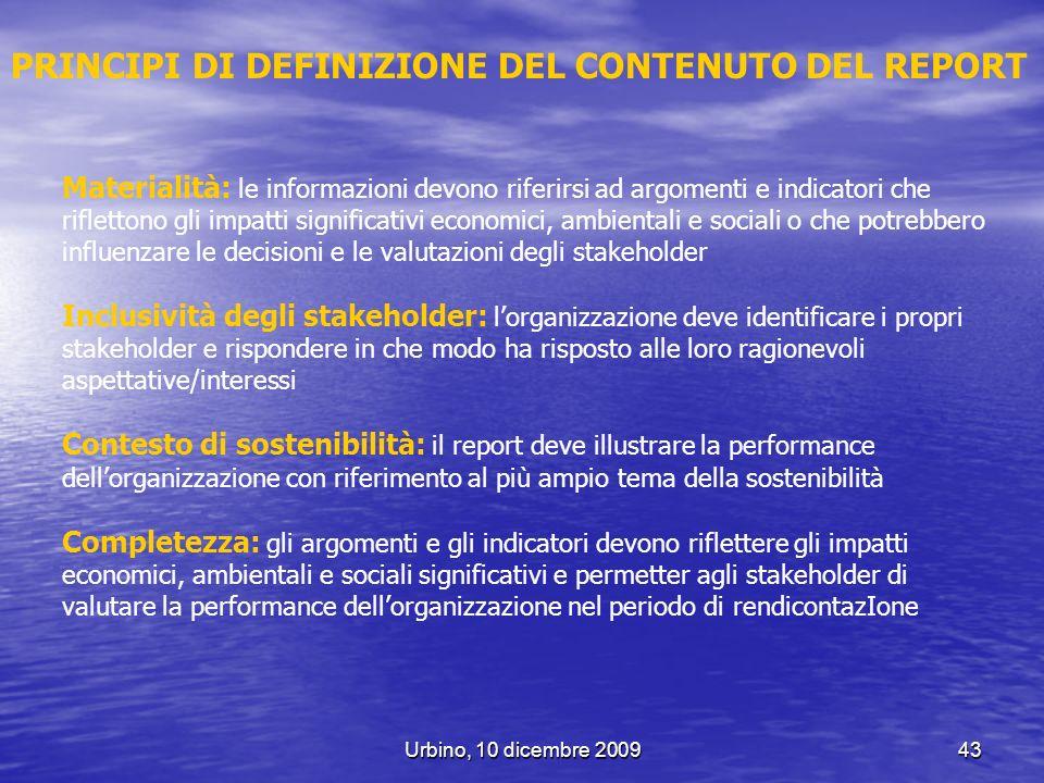 Urbino, 10 dicembre 200943 PRINCIPI DI DEFINIZIONE DEL CONTENUTO DEL REPORT Materialità: le informazioni devono riferirsi ad argomenti e indicatori ch